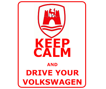 Keep Calm and Drive Your Volkswagen